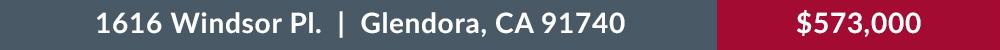 1616 Windsor Place Glendora, CA 91740 $573,000